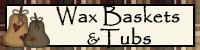 Wax BasketsTubs
