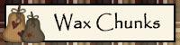 Wax Chunks