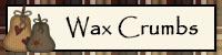 Wax Crumbs