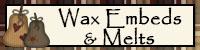 Wax EmbedsMelts